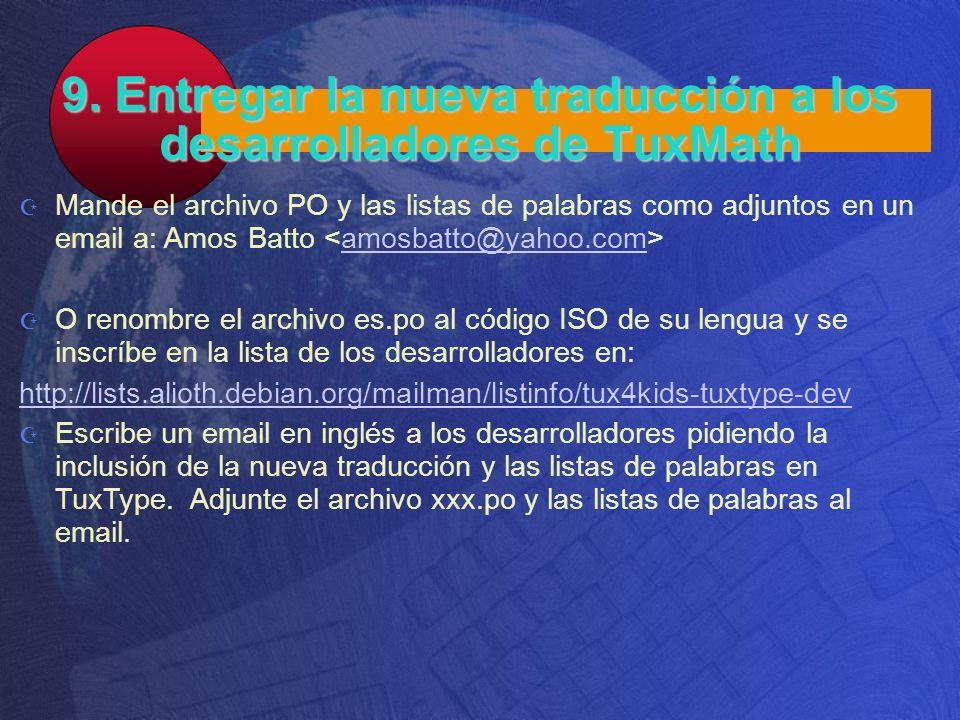 9. Entregar la nueva traducción a los desarrolladores de TuxMath Mande el archivo PO y las listas de palabras como adjuntos en un email a: Amos Batto