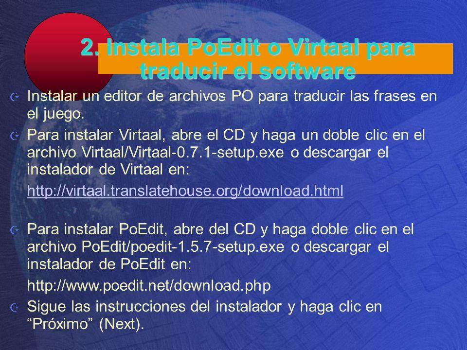 2. Instala PoEdit o Virtaal para traducir el software Instalar un editor de archivos PO para traducir las frases en el juego. Para instalar Virtaal, a