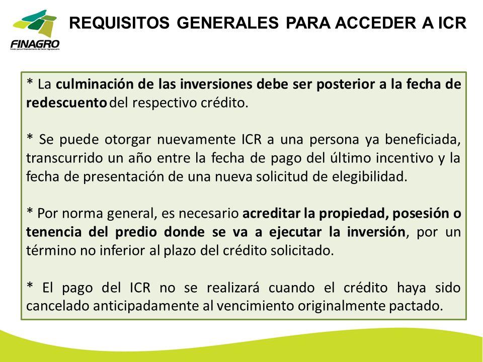 * La culminación de las inversiones debe ser posterior a la fecha de redescuento del respectivo crédito. * Se puede otorgar nuevamente ICR a una perso