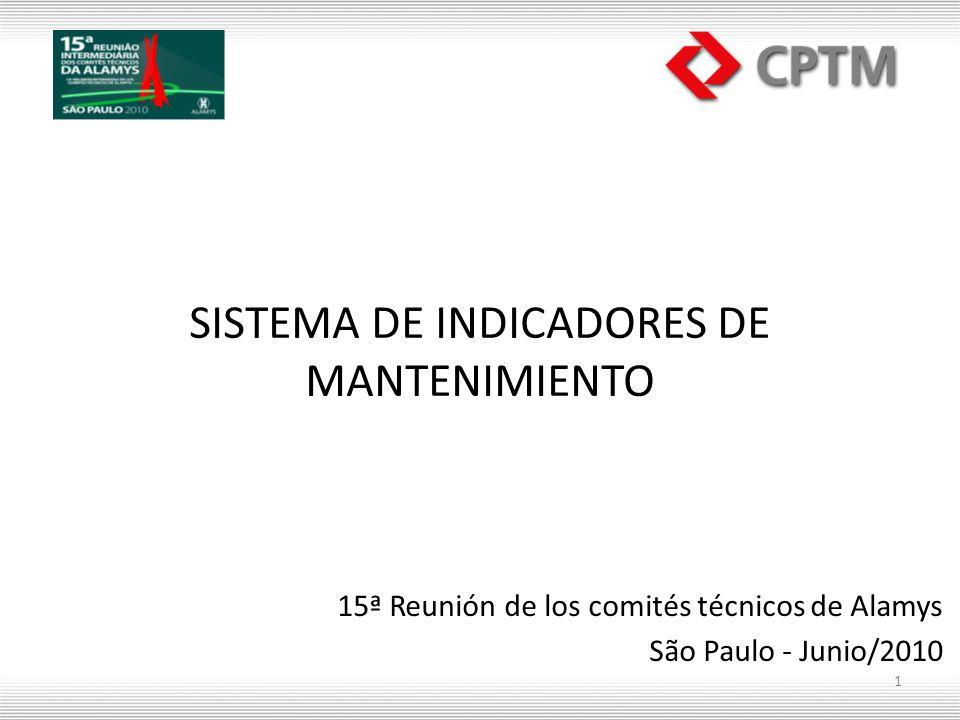 SISTEMA DE INDICADORES DE MANTENIMIENTO 15ª Reunión de los comités técnicos de Alamys São Paulo - Junio/2010 1