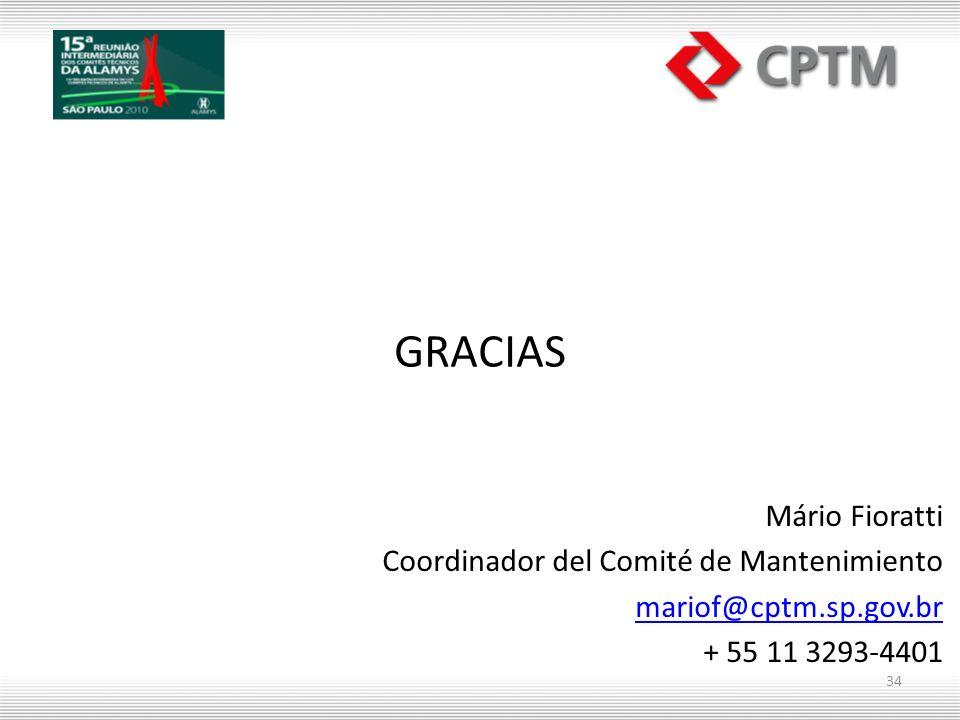 GRACIAS Mário Fioratti Coordinador del Comité de Mantenimiento mariof@cptm.sp.gov.br + 55 11 3293-4401 34