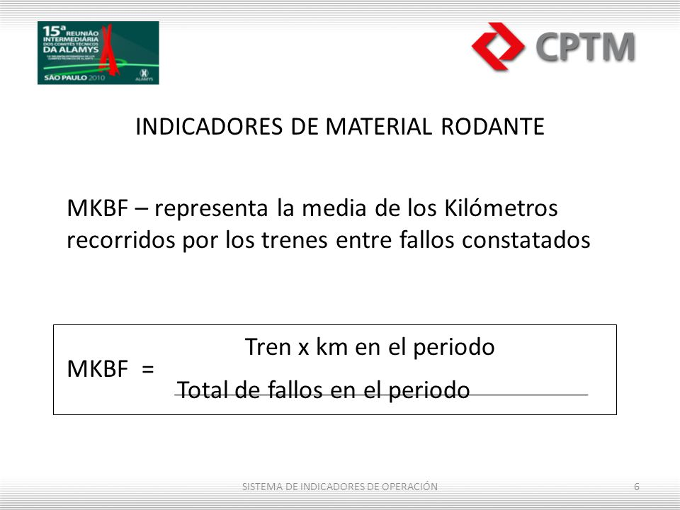 INDICADORES DE MATERIAL RODANTE MKBF – representa la media de los Kilómetros recorridos por los trenes entre fallos constatados Tren x km en el period