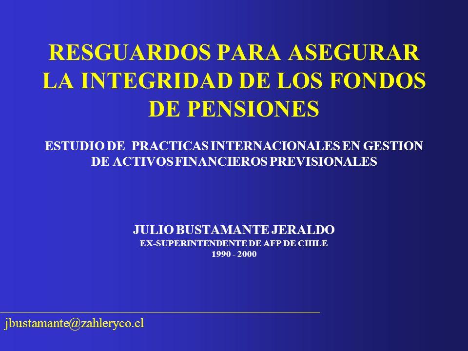 RESGUARDOS PARA ASEGURAR LA INTEGRIDAD DE LOS FONDOS DE PENSIONES ESTUDIO DE PRACTICAS INTERNACIONALES EN GESTION DE ACTIVOS FINANCIEROS PREVISIONALES