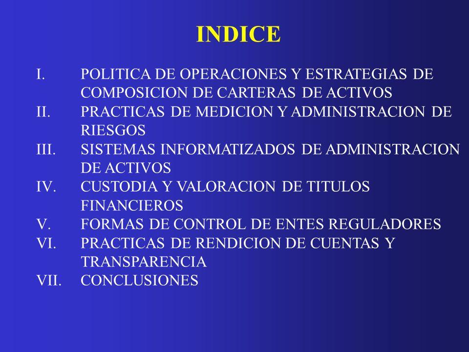 POLITICA DE OPERACIONES Y ESTRATEGIAS DE COMPOSICION DE CARTERAS DE ACTIVOS 2.PRACTICAS INTERNACIONALES a)OBJETIVOS DE INVERSION: SEGURIDAD Y RENTABILIDAD ADECUADAS b)INSTRUMENTOS AUTORIZADOS: TITULOS DE OFERTA PUBLICA.