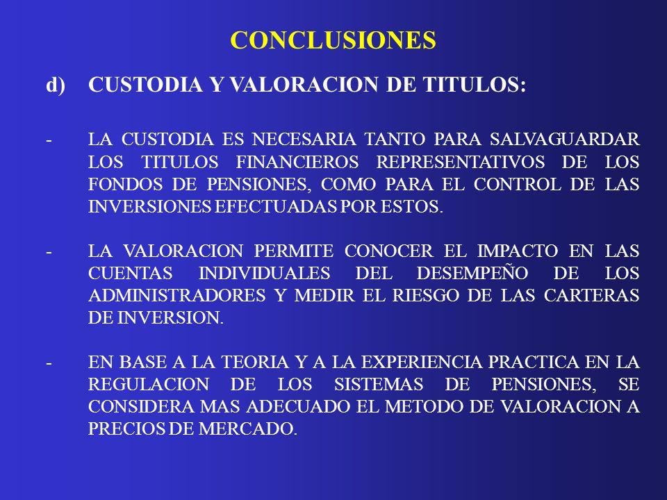 CONCLUSIONES d)CUSTODIA Y VALORACION DE TITULOS: - LA CUSTODIA ES NECESARIA TANTO PARA SALVAGUARDAR LOS TITULOS FINANCIEROS REPRESENTATIVOS DE LOS FON