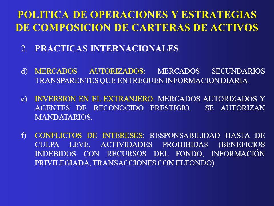 POLITICA DE OPERACIONES Y ESTRATEGIAS DE COMPOSICION DE CARTERAS DE ACTIVOS 2.PRACTICAS INTERNACIONALES g)POSIBILIDAD DE ADMINISTRAR MAS DE UN FONDO: -ARGENTINA: EXISTE UN PROYECTO DE LEY DE REFORMA AL SISTEMA QUE ESTABLECE MAS DE UN FONDO POR AFJP.