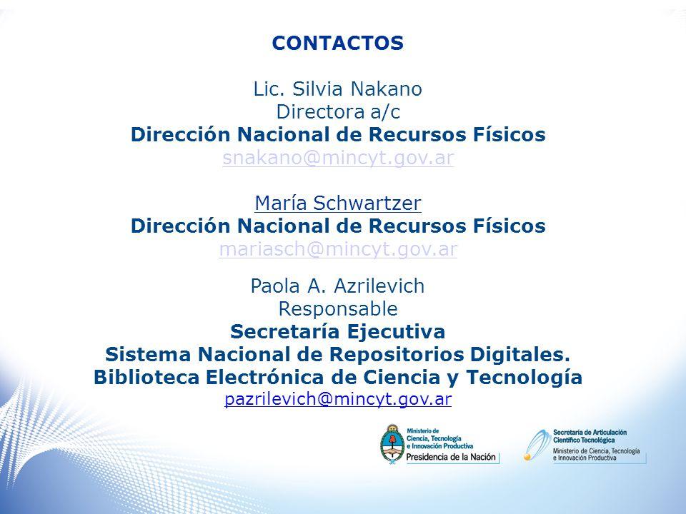 CONTACTOS Lic. Silvia Nakano Directora a/c Dirección Nacional de Recursos Físicos snakano@mincyt.gov.ar María Schwartzer Dirección Nacional de Recurso