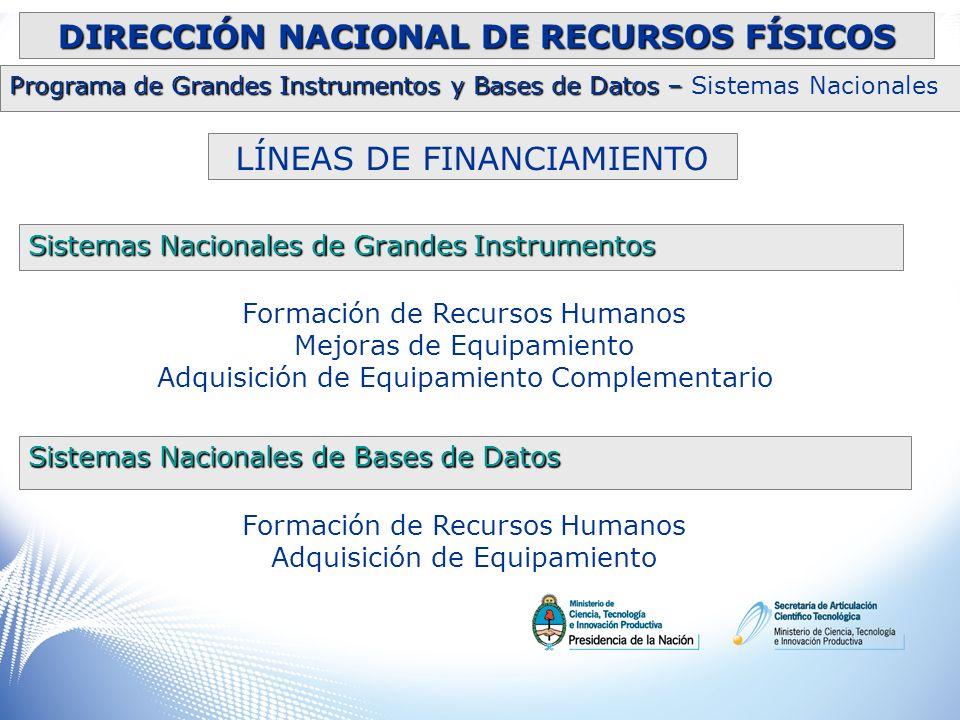 DIRECCIÓN NACIONAL DE RECURSOS FÍSICOS Programa de Grandes Instrumentos y Bases de Datos – Programa de Grandes Instrumentos y Bases de Datos – Sistemas Nacionales LÍNEAS DE FINANCIAMIENTO Total desembolsado $ 4.877.544 Total comprometido $ 6.890.443