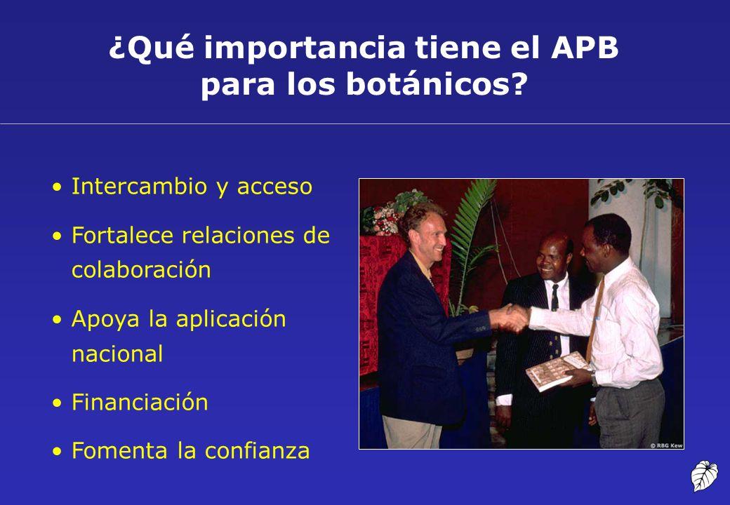 ¿Qué importancia tiene el APB para los botánicos? Intercambio y acceso Fortalece relaciones de colaboración Apoya la aplicación nacional Financiación
