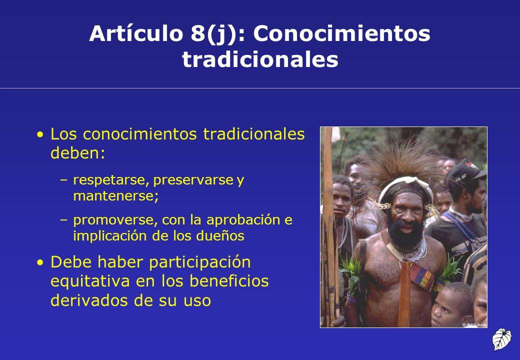 Artículo 8(j): Conocimientos tradicionales Los conocimientos tradicionales deben: –respetarse, preservarse y mantenerse; –promoverse, con la aprobació
