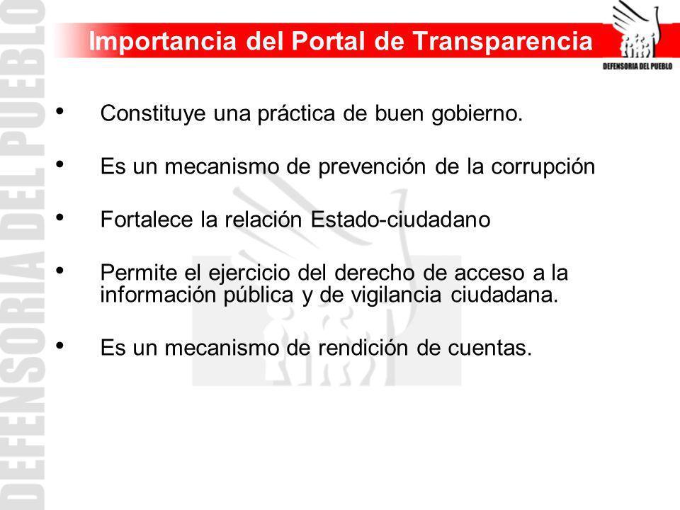 Importancia del Portal de Transparencia Constituye una práctica de buen gobierno. Es un mecanismo de prevención de la corrupción Fortalece la relación