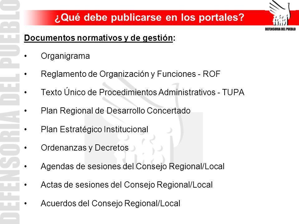 ¿Qué debe publicarse en los portales? Documentos normativos y de gestión: Organigrama Reglamento de Organización y Funciones - ROF Texto Único de Proc