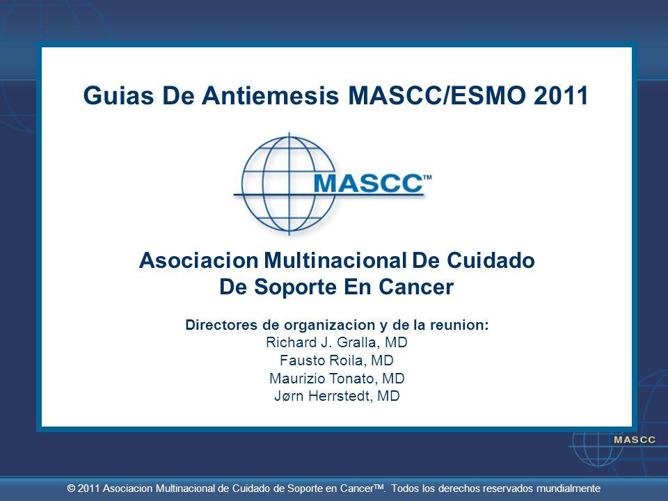 © 2011 Asociacion Multinacional de Cuidado de Soporte en Cancer TM. Todos los derechos reservados mundialmente Guias De Antiemesis MASCC/ESMO 2011 Aso