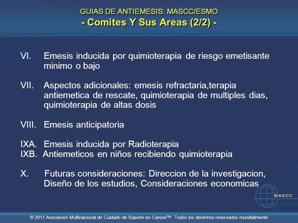 © 2011 Asociacion Multinacional de Cuidado de Soporte en Cancer TM. Todos los derechos reservados mundialmente GUIAS DE ANTIEMESIS: MASCC/ESMO - Comit