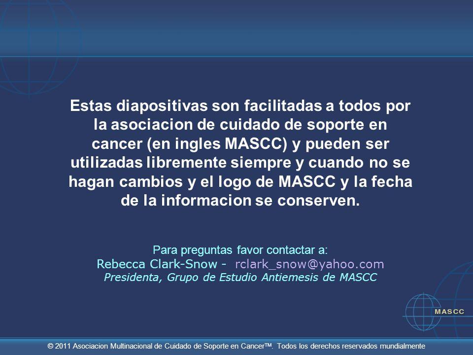© 2011 Asociacion Multinacional de Cuidado de Soporte en Cancer TM. Todos los derechos reservados mundialmente Estas diapositivas son facilitadas a to