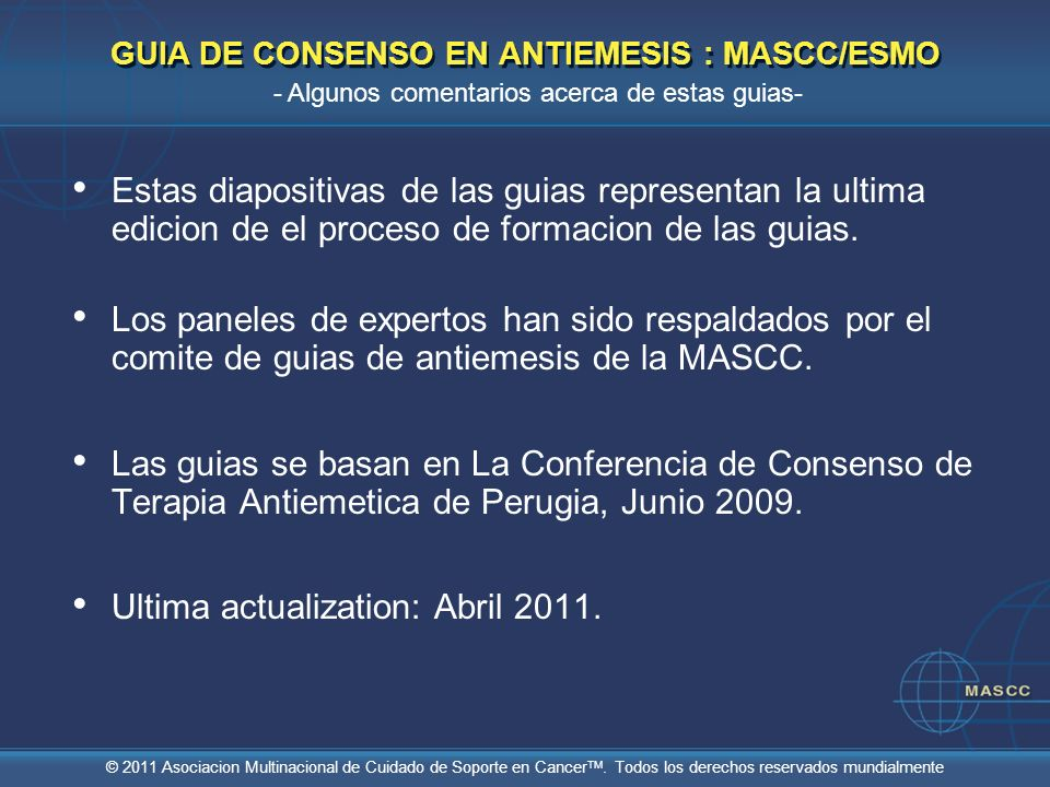 © 2011 Asociacion Multinacional de Cuidado de Soporte en Cancer TM. Todos los derechos reservados mundialmente Estas diapositivas de las guias represe