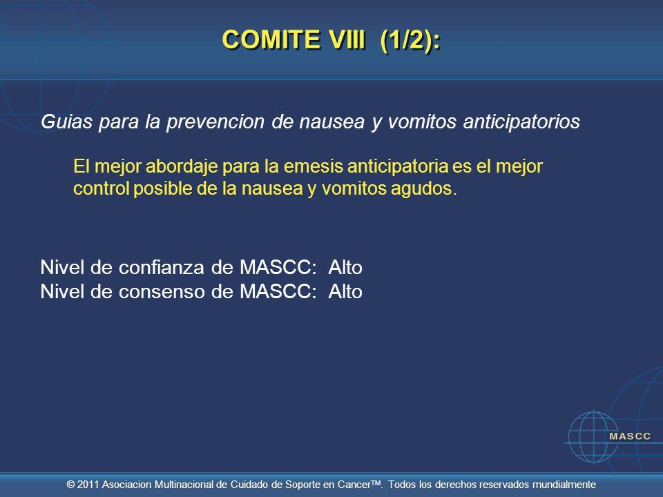 © 2011 Asociacion Multinacional de Cuidado de Soporte en Cancer TM. Todos los derechos reservados mundialmente COMITE VIII (1/2): Guias para la preven