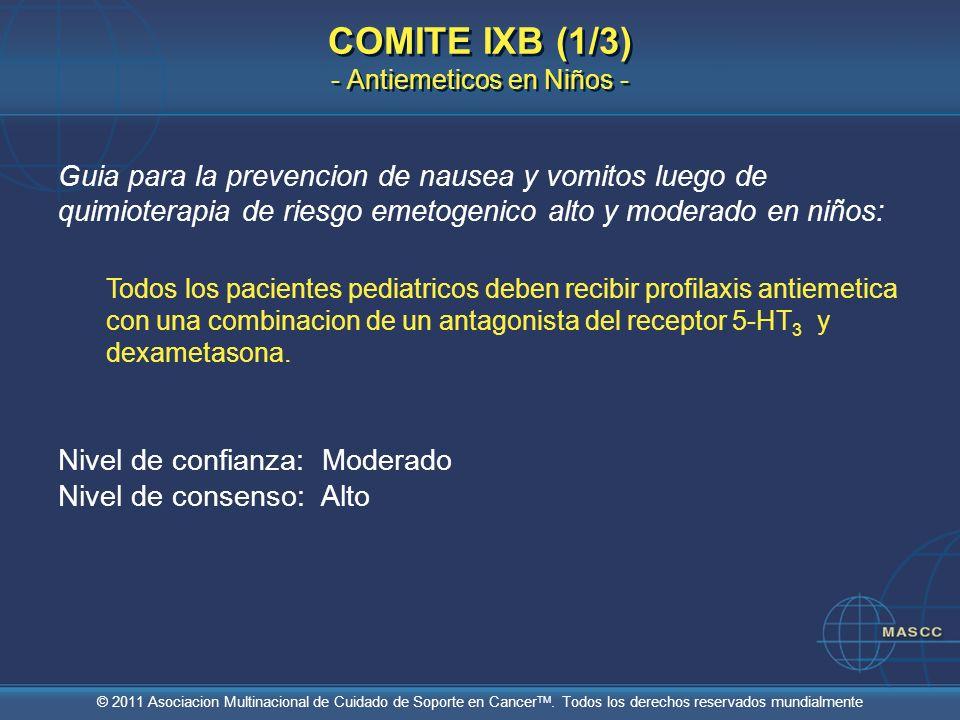 © 2011 Asociacion Multinacional de Cuidado de Soporte en Cancer TM. Todos los derechos reservados mundialmente COMITE IXB (1/3) - Antiemeticos en Niño