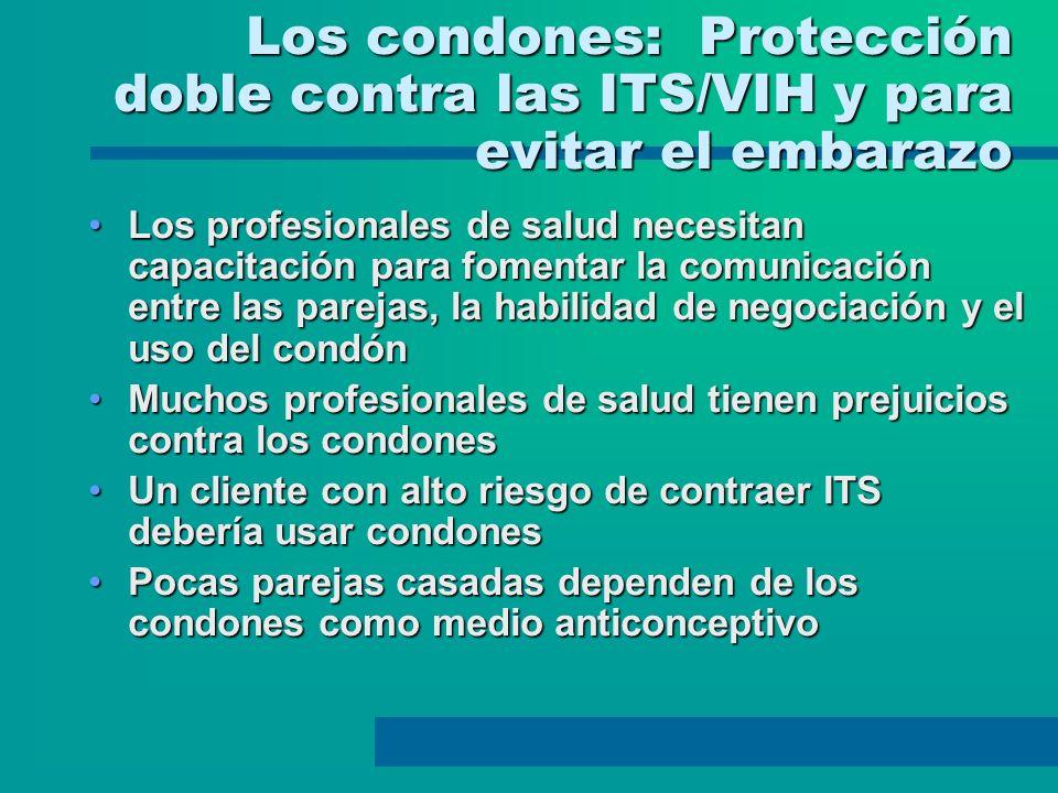 Los condones: Protección doble contra las ITS/VIH y para evitar el embarazo Los profesionales de salud necesitan capacitación para fomentar la comunic