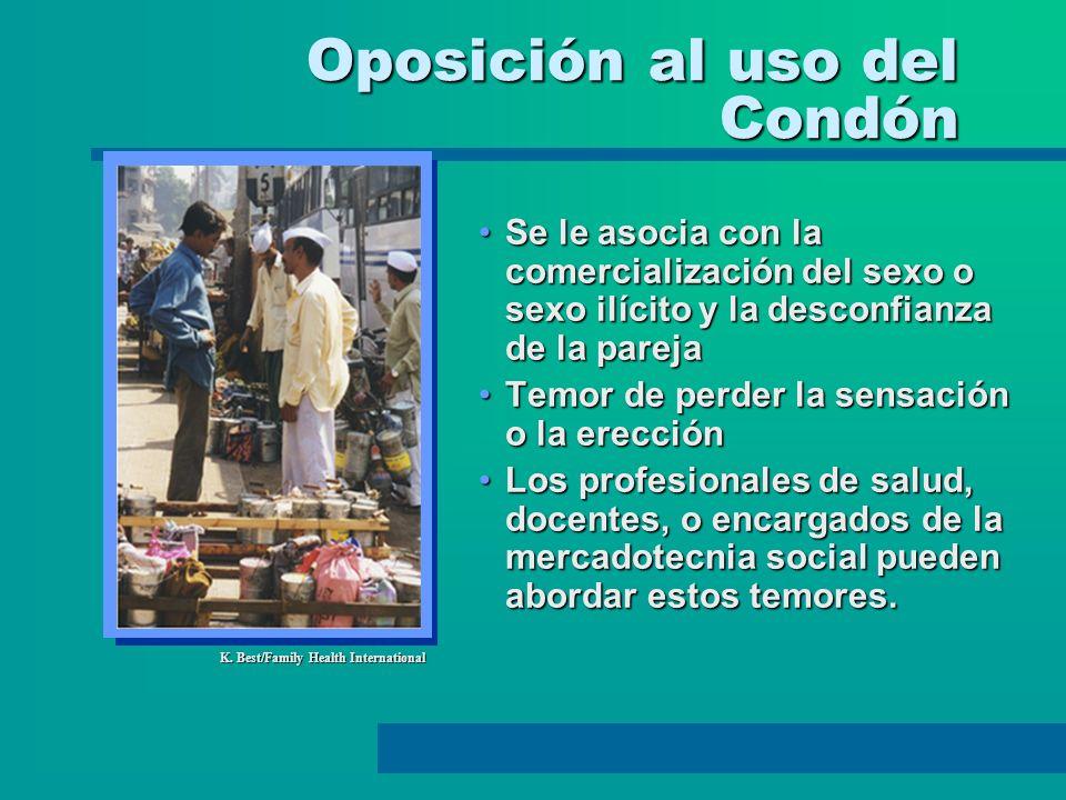 Oposición al uso del Condón K. Best/Family Health International Se le asocia con la comercialización del sexo o sexo ilícito y la desconfianza de la p