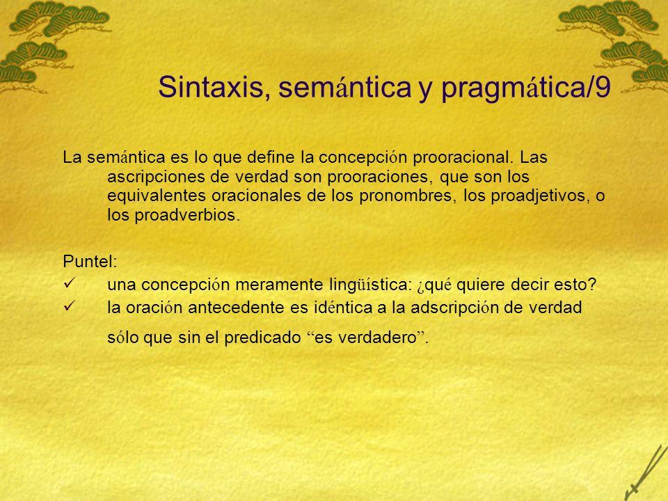 Sintaxis, sem á ntica y pragm á tica/9 La sem á ntica es lo que define la concepci ó n prooracional. Las ascripciones de verdad son prooraciones, que