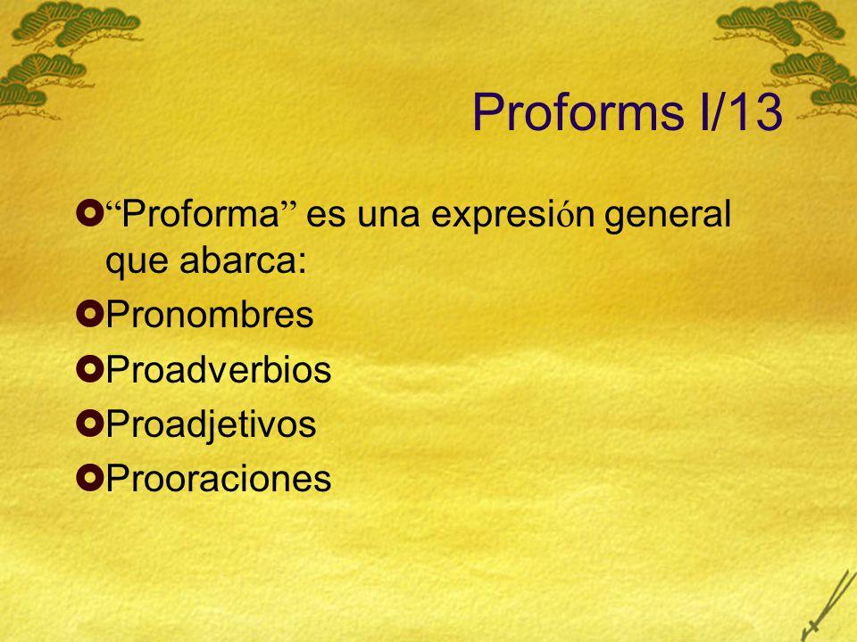 Proforms I/13 Proforma es una expresi ó n general que abarca: Pronombres Proadverbios Proadjetivos Prooraciones