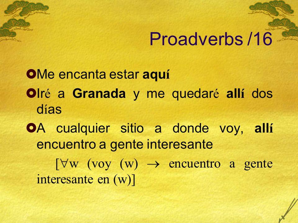 Proadverbs /16 Me encanta estar aqu í Ir é a Granada y me quedar é all í dos d í as A cualquier sitio a donde voy, all í encuentro a gente interesante