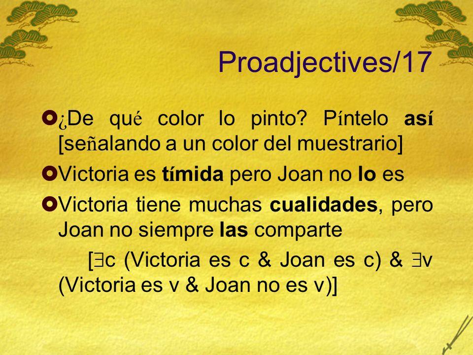 Proadjectives/17 ¿ De qu é color lo pinto? P í ntelo as í [se ñ alando a un color del muestrario] Victoria es t í mida pero Joan no lo es Victoria tie