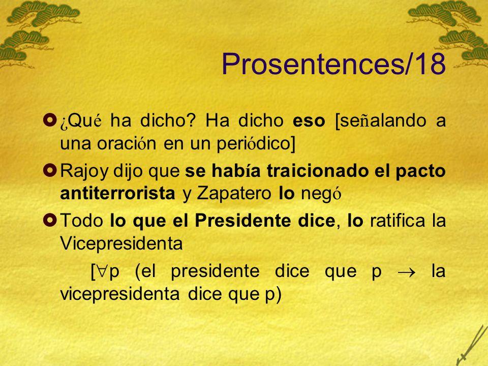 Prosentences/18 ¿ Qu é ha dicho? Ha dicho eso [se ñ alando a una oraci ó n en un peri ó dico] Rajoy dijo que se hab í a traicionado el pacto antiterro