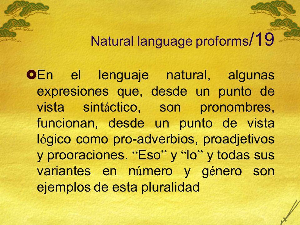 Natural language proforms /19 En el lenguaje natural, algunas expresiones que, desde un punto de vista sint á ctico, son pronombres, funcionan, desde