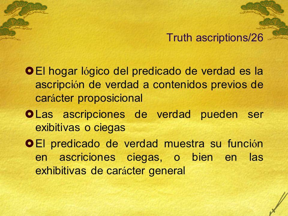 Truth ascriptions/26 El hogar l ó gico del predicado de verdad es la ascripci ó n de verdad a contenidos previos de car á cter proposicional Las ascri