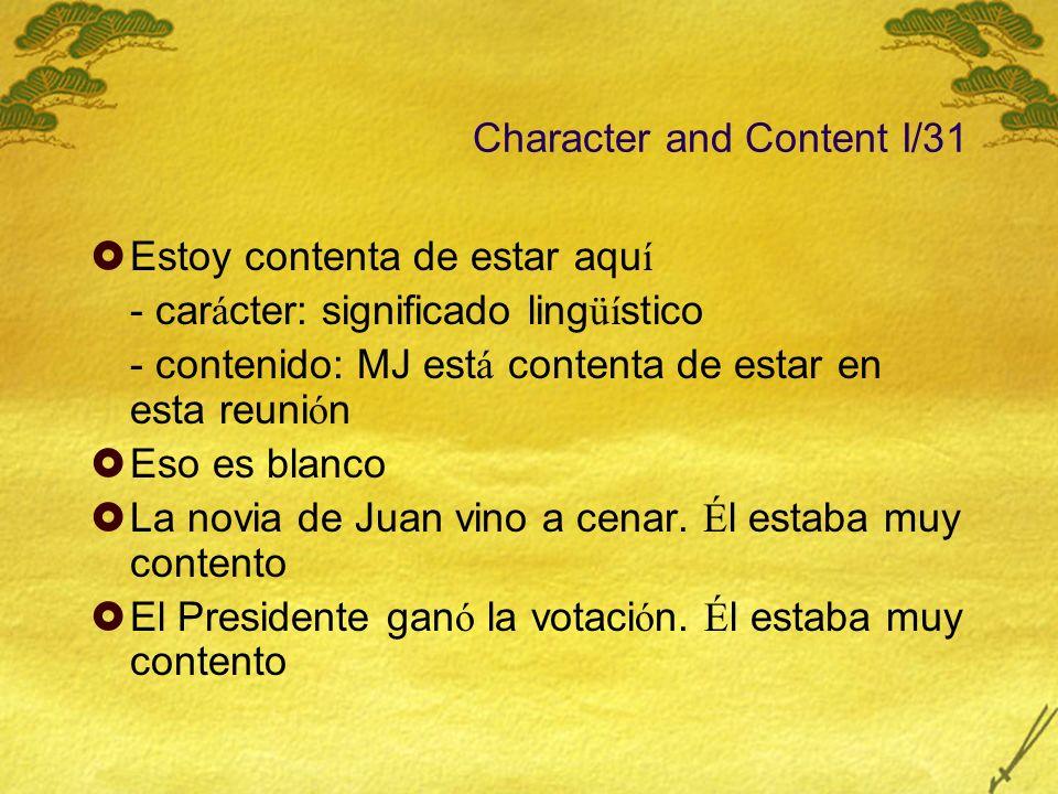Character and Content I/31 Estoy contenta de estar aqu í - car á cter: significado ling üí stico - contenido: MJ est á contenta de estar en esta reuni