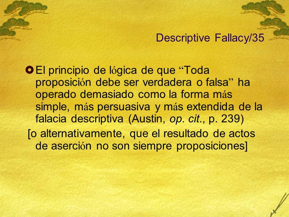 Descriptive Fallacy/35 El principio de l ó gica de que Toda proposici ó n debe ser verdadera o falsa ha operado demasiado como la forma m á s simple,