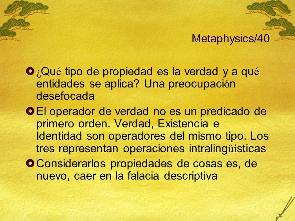 Metaphysics/40 ¿ Qu é tipo de propiedad es la verdad y a qu é entidades se aplica? Una preocupaci ó n desefocada El operador de verdad no es un predic