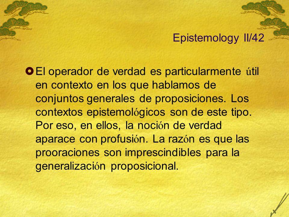 Epistemology II/42 El operador de verdad es particularmente ú til en contexto en los que hablamos de conjuntos generales de proposiciones. Los context