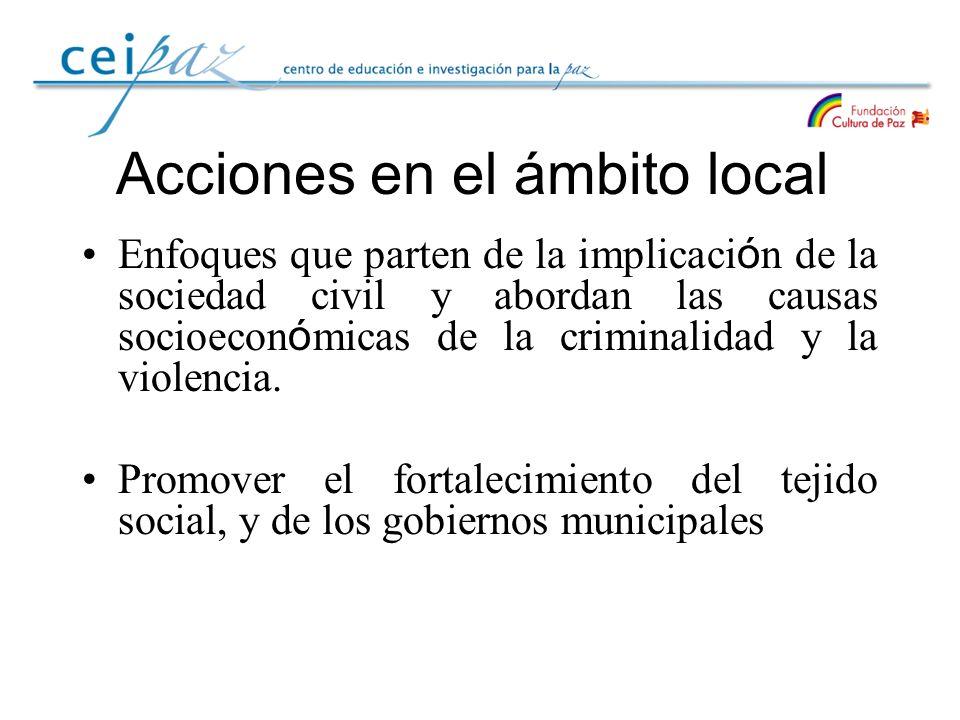 Acciones en el ámbito local Enfoques que parten de la implicaci ó n de la sociedad civil y abordan las causas socioecon ó micas de la criminalidad y l