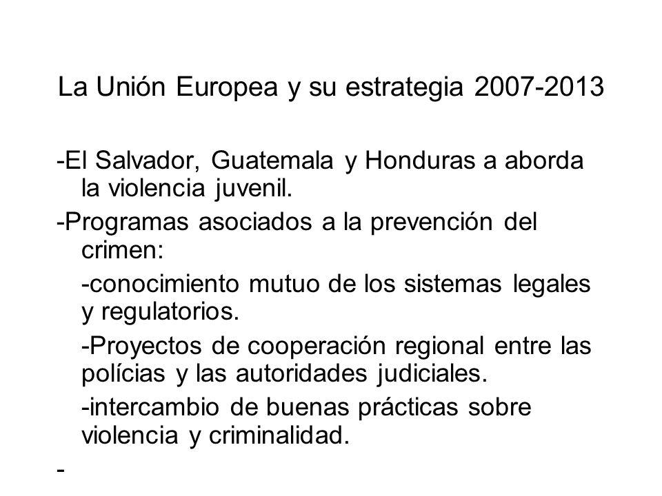 La Unión Europea y su estrategia 2007-2013 -El Salvador, Guatemala y Honduras a aborda la violencia juvenil. -Programas asociados a la prevención del