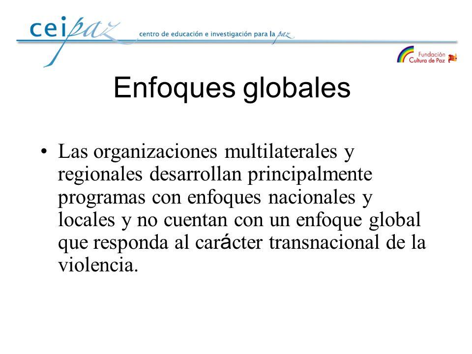 Enfoques globales Las organizaciones multilaterales y regionales desarrollan principalmente programas con enfoques nacionales y locales y no cuentan c