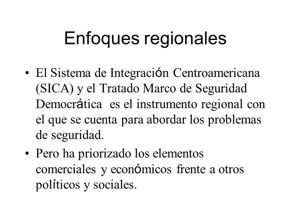 Enfoques regionales El Sistema de Integraci ó n Centroamericana (SICA) y el Tratado Marco de Seguridad Democr á tica es el instrumento regional con el