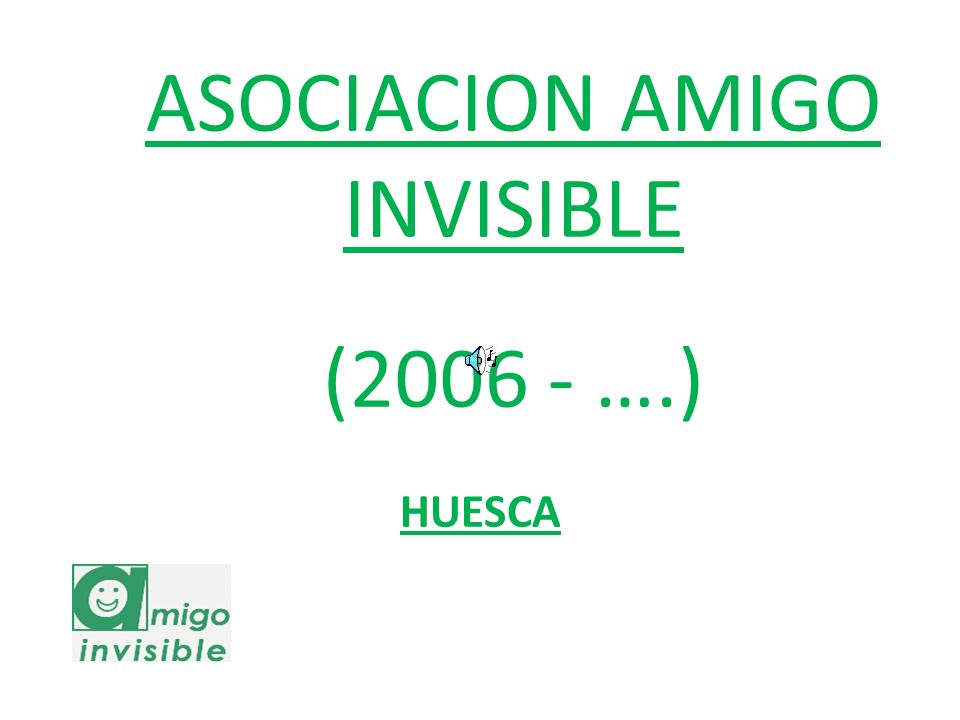 ASOCIACION AMIGO INVISIBLE (2006 - ….) HUESCA