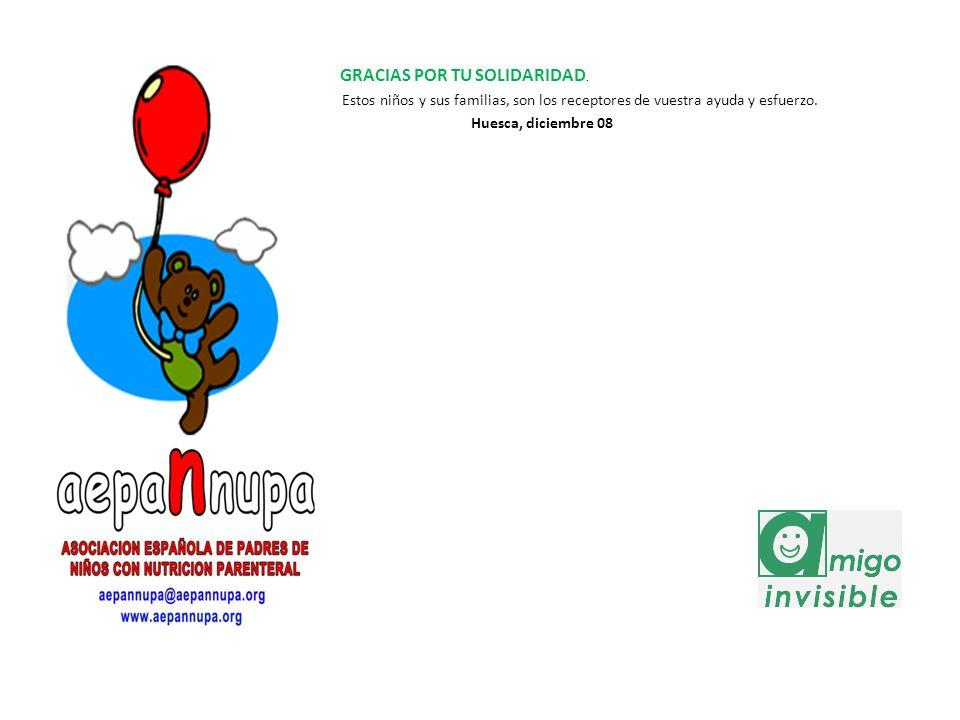 GRACIAS POR TU SOLIDARIDAD. Estos niños y sus familias, son los receptores de vuestra ayuda y esfuerzo. Huesca, diciembre 08