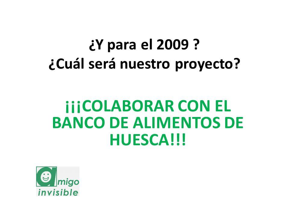 ¿Y para el 2009 ? ¿Cuál será nuestro proyecto? ¡¡¡COLABORAR CON EL BANCO DE ALIMENTOS DE HUESCA!!!