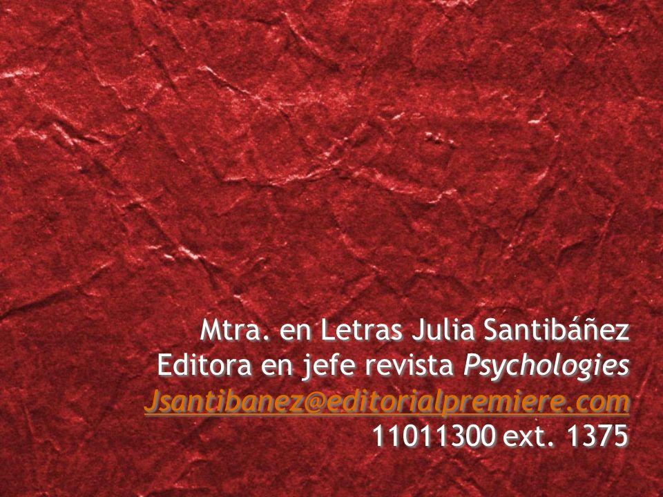 Mtra. en Letras Julia Santibáñez Editora en jefe revista Psychologies Jsantibanez@editorialpremiere.com 11011300 ext. 1375 Mtra. en Letras Julia Santi