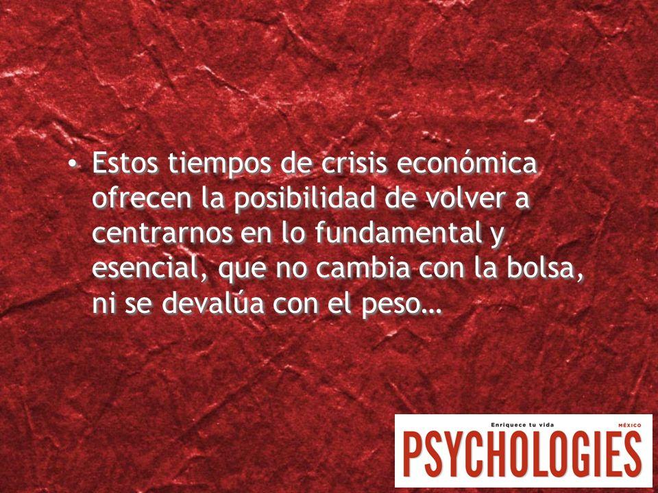 Estos tiempos de crisis económica ofrecen la posibilidad de volver a centrarnos en lo fundamental y esencial, que no cambia con la bolsa, ni se devalú