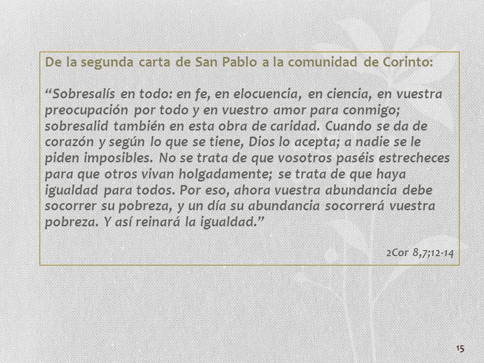 15 De la segunda carta de San Pablo a la comunidad de Corinto: Sobresalís en todo: en fe, en elocuencia, en ciencia, en vuestra preocupación por todo
