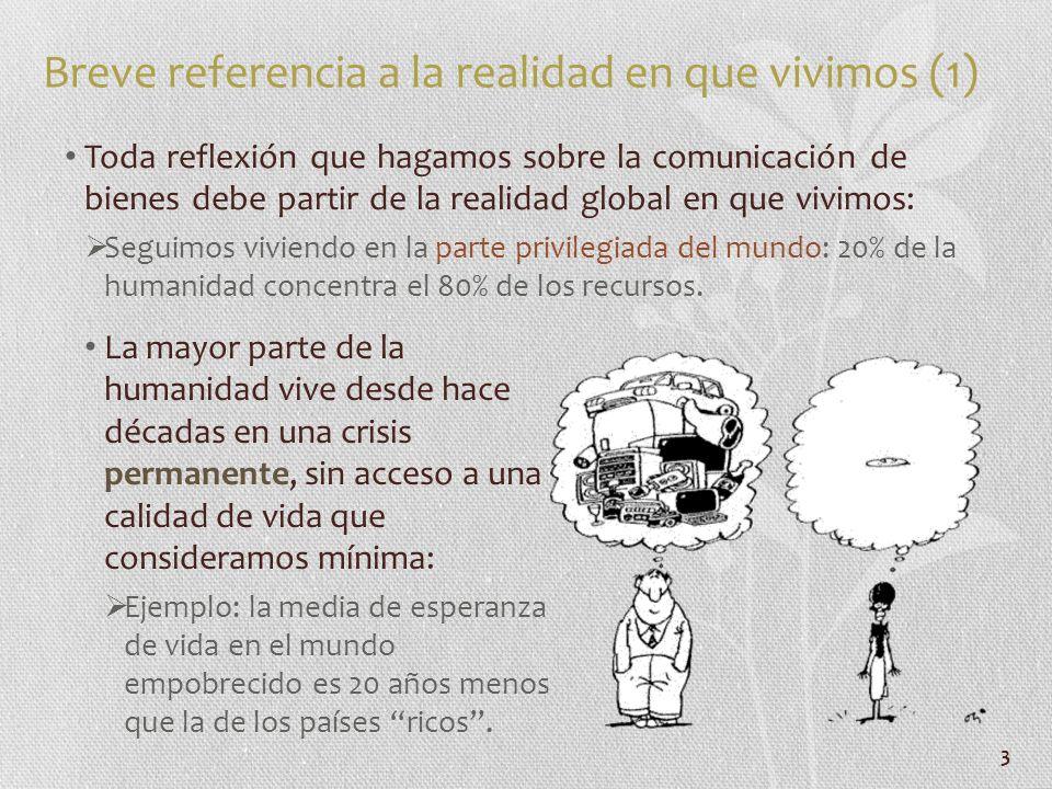 3 Breve referencia a la realidad en que vivimos (1) La mayor parte de la humanidad vive desde hace décadas en una crisis permanente, sin acceso a una