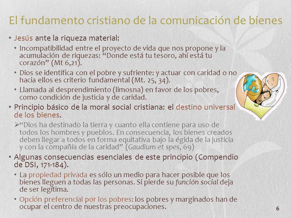 7 La comunicación de bienes como actitud cristiana ante lo material (1) Para la Iglesia, la acumulación de bienes es injusta, independientemente de cómo estos se hayan obtenido.