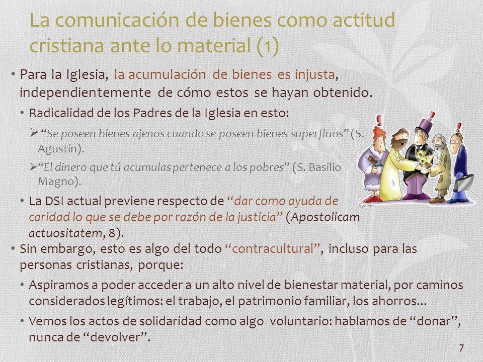 7 La comunicación de bienes como actitud cristiana ante lo material (1) Para la Iglesia, la acumulación de bienes es injusta, independientemente de có