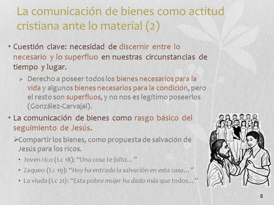 8 La comunicación de bienes como actitud cristiana ante lo material (2) Cuestión clave: necesidad de discernir entre lo necesario y lo superfluo en nu