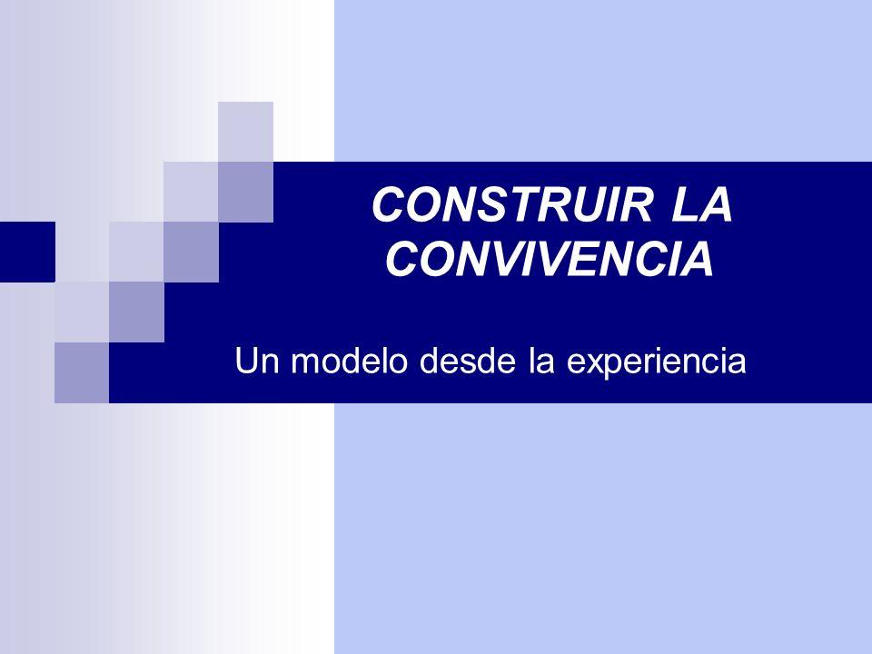 CONSTRUIR LA CONVIVENCIA Un modelo desde la experiencia